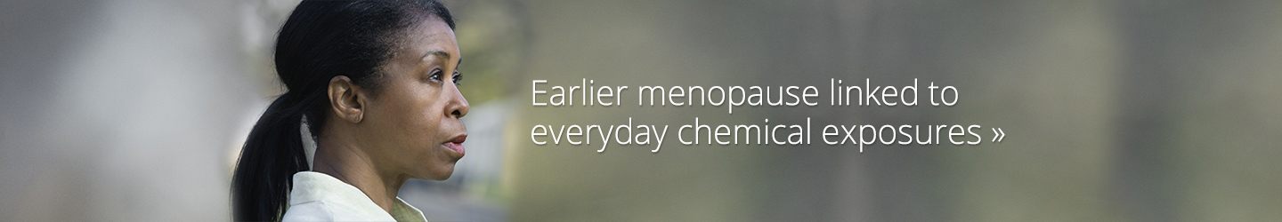 Earlier menopause linked to everyday chemical exposures
