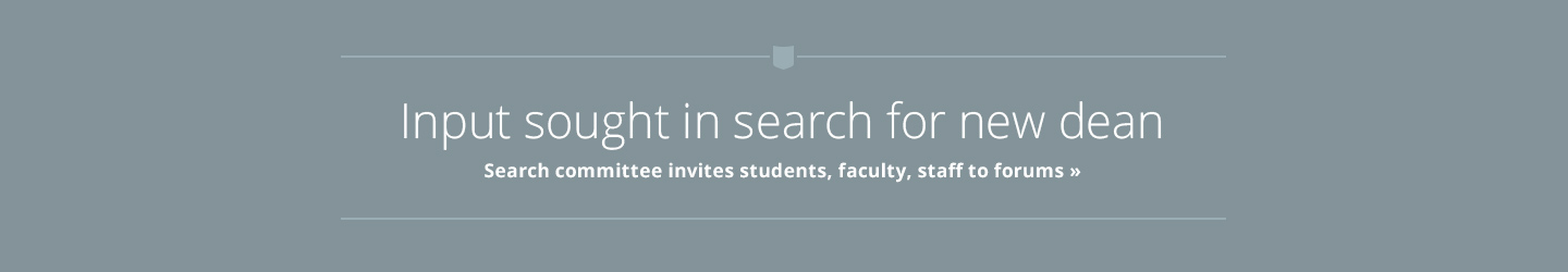 Input sought in search for new dean: Search committee invites students, faculty and staff to forums